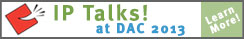 Visit IP Talks at DAC 2013 to learn the latest about semiconductor IP
