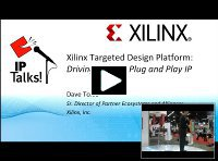 DAC 2010 IP Talks! - Xilinx Targeted Design Platform: <i>Driving Toward Plug and Play IP</i>